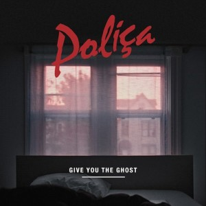 Polica-Give-You-The-Ghost